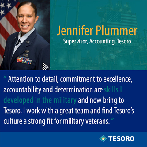 Jennifer Plummer quote - Attention to detail, commitment to excellence, accountability and determination are skills I developed in the military and now bring to Tesoro. I work with a great team and find Tesoro's culture a strong fit for military veterans.